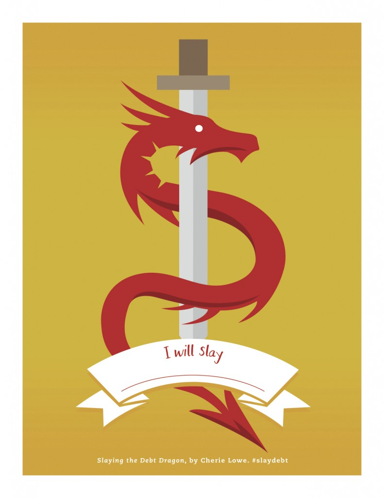 Visualize your debt as a dragon to eliminate and slay it. Give it a name and then go after it!