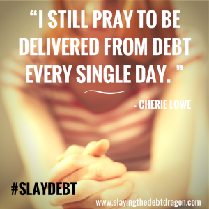I still pray to be delivered from debt every single day.""