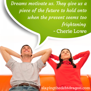 Dreams motivate us. They give us a piece of the future to hold on to when the present seems too frightening. #slaydebt