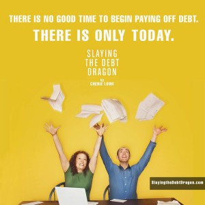 There is no good time to begin paying off debt. There is only today.