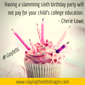 Having a slamming sixth birthday party will not pay for your child's college education. #slaydebt