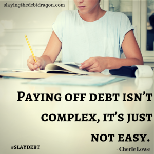 Paying off debt isn't complex, it's just not easy. #slaydebt