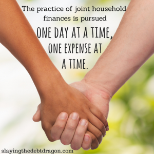 The practice of joint household finances is pursued one day at a time, one expense at a time. #slaydebt