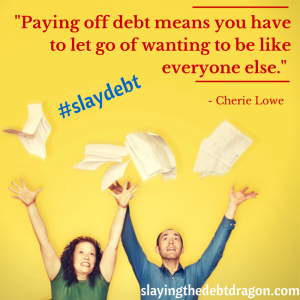 Paying off debt means you have to let go of wanting to be like everyone else.