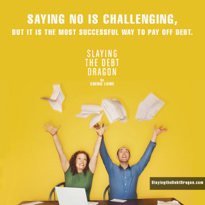 Saying no is challenging, but it is the most successful way to pay off debt.