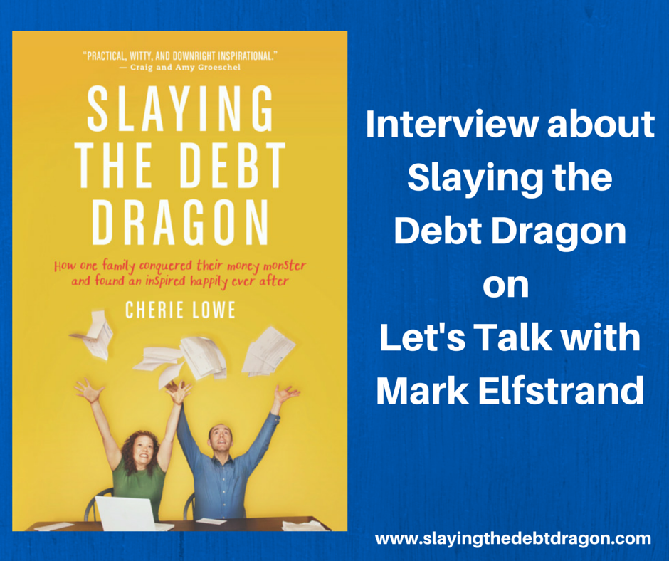 Listen to an interview with author Cherie Lowe on the Let's Talk with Mark Elfstrand show about her book Slaying the Debt Dragon.
